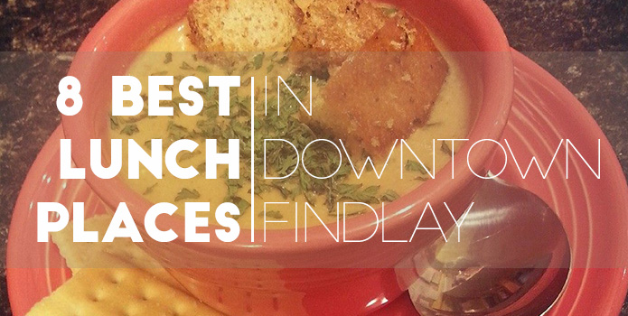 8 Best Lunch Places in Downtwon Findlay