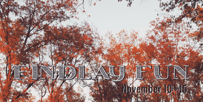 Findlay Fun: November 10 – 15