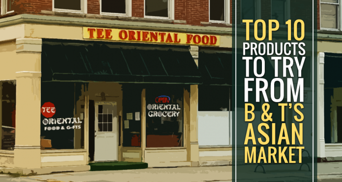 Top 10 Products to Try From B & T's Asian Market - Findlay, OH | Social Findlay